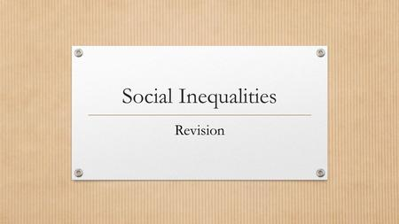 Social Inequalities Revision. Introduction Social inequalities consist of (amongst others): Health inequalities Educational inequalities Inequalities.