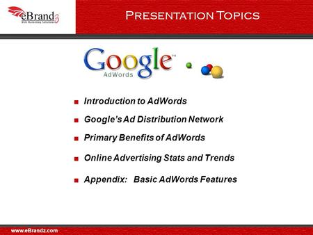 ■ Google's Ad Distribution Network ■ Primary Benefits of AdWords ■ Online Advertising Stats and Trends ■ Appendix: Basic AdWords Features ■ Introduction.