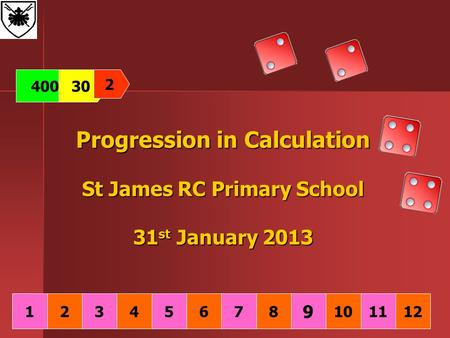 Progression in Calculation St James RC Primary School 31 st January 2013 40030 2 13241251110 9 876.