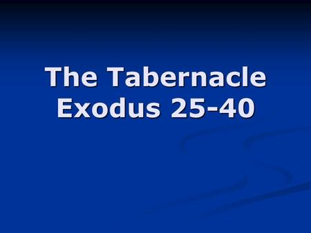 The Tabernacle Exodus 25-40. The Gate Ex. 27:16 The Gate was the only opening through the hangings of the Court of the Tabernacle. It was made of blue,