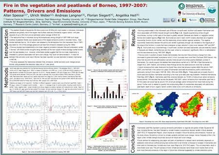Fire in the vegetation and peatlands of Borneo, 1997-2007: Patterns, Drivers and Emissions Allan Spessa [1]*, Ulrich Weber [2], Andreas Langner [3], Florian.