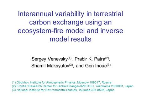 Interannual variability in terrestrial carbon exchange using an ecosystem-fire model and inverse model results Sergey Venevsky (1), Prabir K. Patra (2),