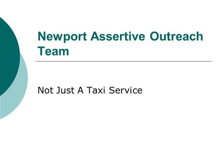 Newport Assertive Outreach Team Not Just A Taxi Service.