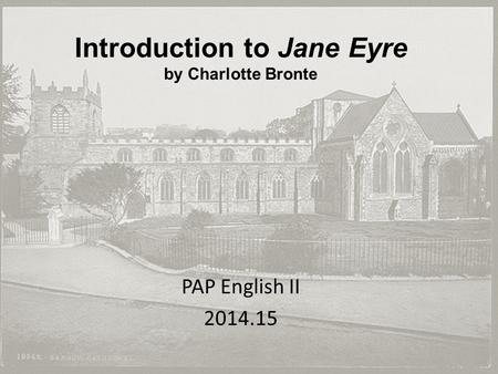 Introduction to Jane Eyre by Charlotte Bronte PAP English II 2014.15.