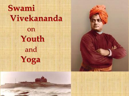 Swami Vivekananda on Youth and Yoga.