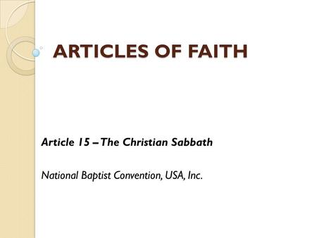 ARTICLES OF FAITH Article 15 – The Christian Sabbath