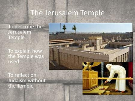 To describe the Jerusalem Temple To explain how the Temple was used To reflect on Judaism without the Temple The Jerusalem Temple.