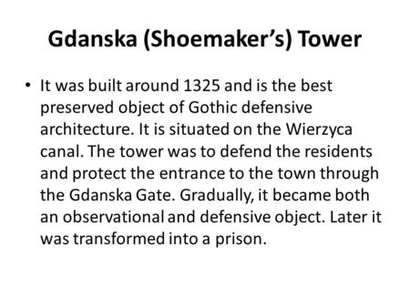 Gda n ska (Shoemaker's) Tower It was built around 1325 and is the best preserved object of Gothic defensive architecture. It is situated on the Wierzyca.