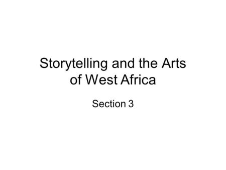 Storytelling and the Arts of West Africa Section 3.