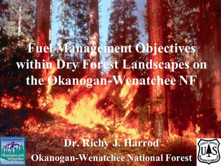 Fuel Management Objectives within Dry Forest Landscapes on the Okanogan-Wenatchee NF Dr. Richy J. Harrod Okanogan-Wenatchee National Forest.