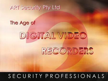 ART Security Pty Ltd S E C U R I T Y P R O F E S S I O N A L S The Age of.