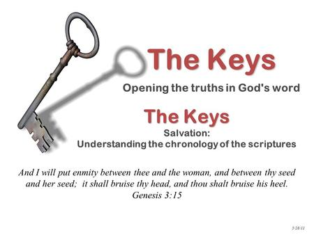 The Keys The Keys Salvation: Understanding the chronology of the scriptures And I will put enmity between thee and the woman, and between thy seed and.