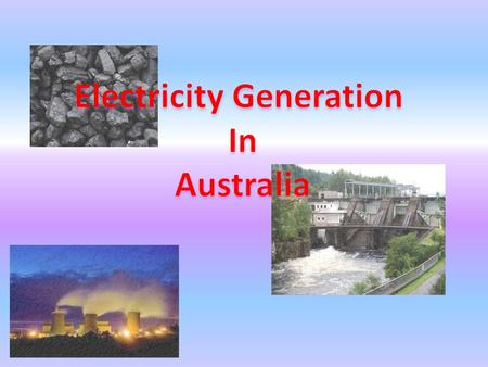 Resources used to Generate Electricity in Australia.