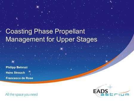 Coasting Phase Propellant Management for Upper Stages Philipp Behruzi Hans Strauch Francesco de Rose.
