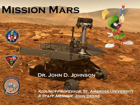 <strong>Mission</strong> <strong>Mars</strong> Dr. John D. Johnson Adjunct Professor, St. Ambrose University & Staff Member, John Deere.