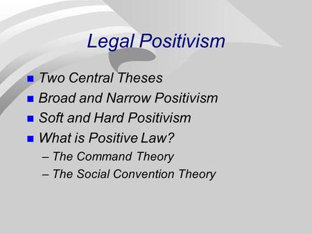 Legal Positivism Two Central Theses Broad and Narrow Positivism