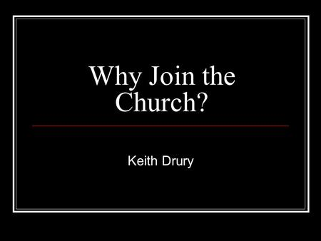 Why Join the Church? Keith Drury. I. First, a few thoughts… A. There are two ways of speaking of the church …the invisible church …the visible church.