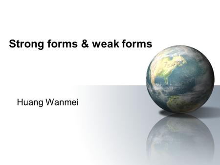 Strong forms & weak forms Huang Wanmei. Strong forms & Weak forms Strong forms: stressed forms Weak forms: unstressed forms (schwa /  /)