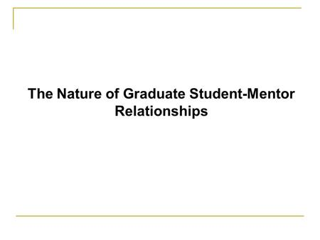 The Nature of Graduate Student-Mentor Relationships.