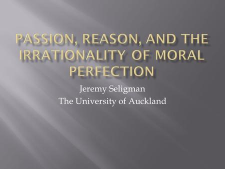 "Jeremy Seligman The University of Auckland. ""We speak not strictly and philosophically when we talk of the combat of passion and of reason. Reason is,"