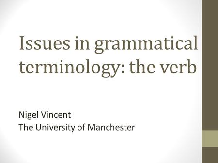 Issues in grammatical terminology: the verb Nigel Vincent The University of Manchester.