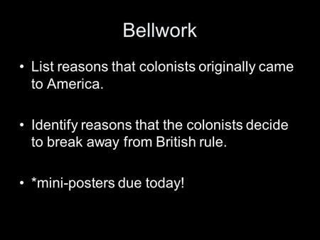 Bellwork List reasons that colonists originally came to America.