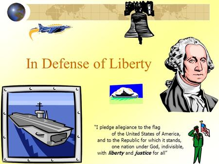 "In Defense of Liberty ""I pledge allegiance to the flag of the United States of America, and to the Republic for which it stands, one nation under God,"