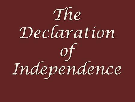 The Declaration of Independence. June 7, 1776 Lee Resolution Richard Henry Lee of Virginia.