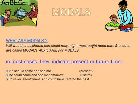 MODALS in most cases they indicate present or future time :