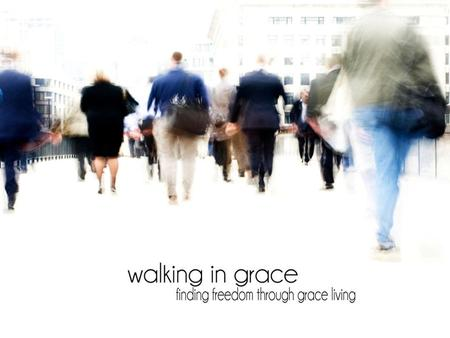 WALKING IN GRACE: CHRIST, OUR LIFE Review Humanism is the worst heresy in the present day church.
