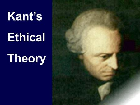 Kant's Ethical Theory.