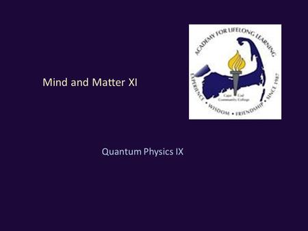 Mind and Matter XI Quantum Physics IX. Topic for today Quantum Physics IX – Interpretations of quantum mechanics (II) 2 Quantum Mechanics (QM) is an enduring.