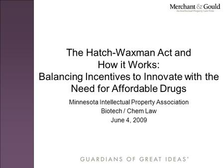 The Hatch-Waxman Act and How it Works: Balancing Incentives to Innovate with the Need for Affordable Drugs Minnesota Intellectual Property Association.