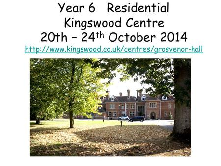 Year 6 Residential Kingswood Centre 20th – 24 th October 2014