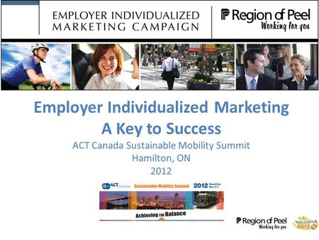Employer Individualized Marketing A Key to Success ACT Canada Sustainable Mobility Summit Hamilton, ON 2012.