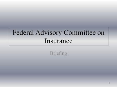 Federal Advisory Committee on Insurance Briefing 1.