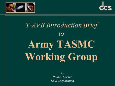 T-AVB Introduction Brief to Army TASMC Working Group By Paul S. Cerkez DCS Corporation.