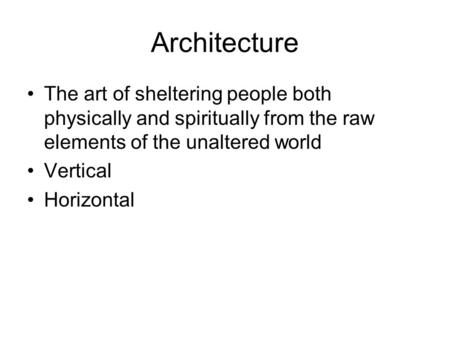 Architecture The art of sheltering people both physically and spiritually from the raw elements of the unaltered world Vertical Horizontal.