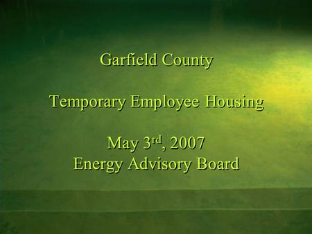 Garfield County Temporary Employee Housing May 3 rd, 2007 Energy Advisory Board.