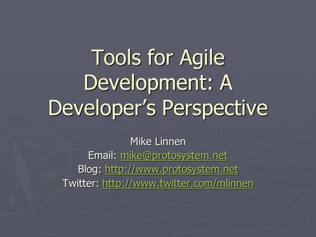 Tools for Agile Development: A Developer's Perspective Mike Linnen    Blog: