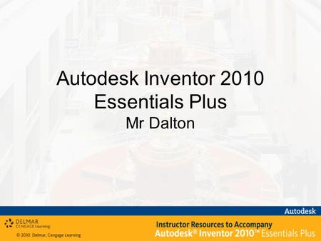 Autodesk Inventor 2010 Essentials Plus Mr Dalton.