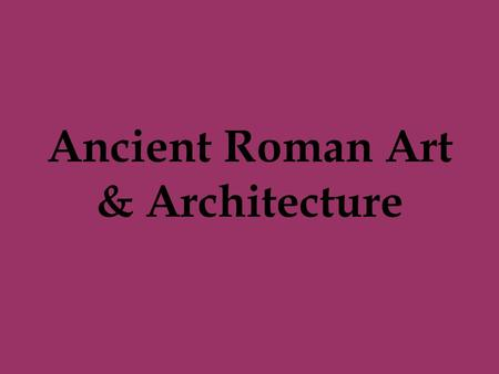 Ancient Roman Art & Architecture. Etruscan Civilization.
