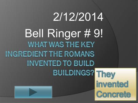 2/12/2014 Bell Ringer # 9! Architecture  Romans got most of their architectural ideas from the Greeks.  They took their buildings and modified them.