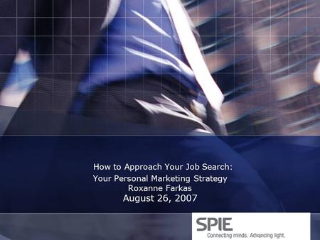 How to Approach Your Job Search: Your Personal Marketing Strategy Roxanne Farkas August 26, 2007.