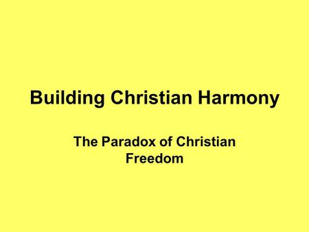 Building Christian Harmony The Paradox of Christian Freedom.
