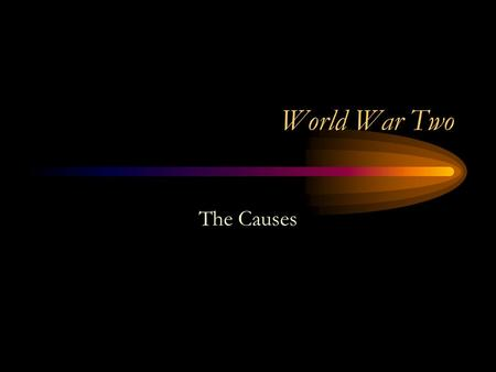 World War Two The Causes.
