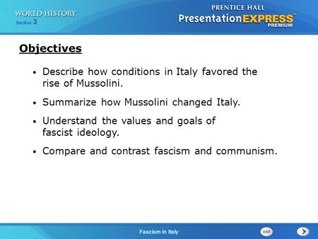 Objectives Describe how conditions in Italy favored the rise of Mussolini. Summarize how Mussolini changed Italy. Understand the values and goals of.