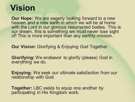 Vision Our Hope: We are eagerly looking forward to a new heaven and a new earth in which we will be at home with the Lord in our glorious resurrected bodies.