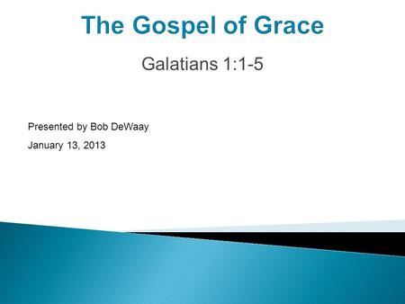 The Gospel of Grace Galatians 1:1-5 Presented by Bob DeWaay January 13, 2013.