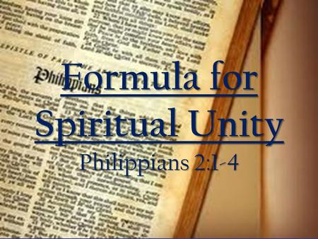 Formula for Spiritual Unity Philippians 2:1-4. Therefore if there is any encouragement in Christ, if there is any consolation of love, if there is any.